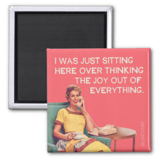 Just Overthinking the joy out of everything. Magnet