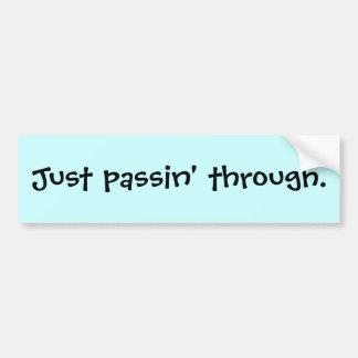 Just passin' through. bumper sticker