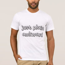 Just Plain Awkward T-shirt