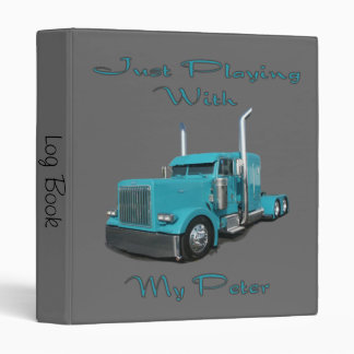 Just Playing With My Peter Truck Driver's Log Book 3 Ring Binder
