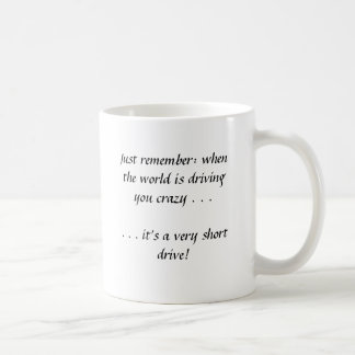Just remember: when the world is driving you cr... classic white coffee mug
