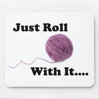 Just Roll With It Mouse Pad