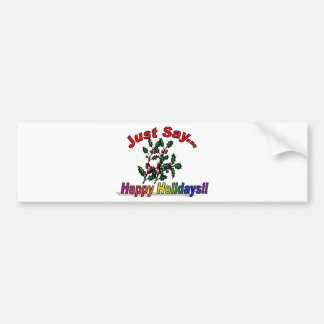 Just Say Happy Holidays Bumper Sticker