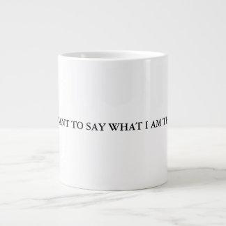 JUST SAY IT MUG! GIANT COFFEE MUG