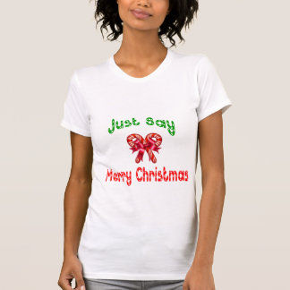 Just Say Merry Christmas T-shirt