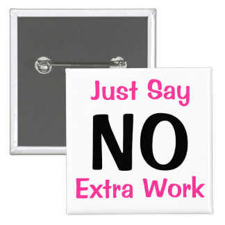 Just Say NO Extra Work Pinback Buttons