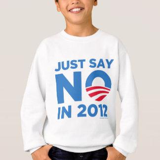 Just Say NO In 2012 Sweatshirt