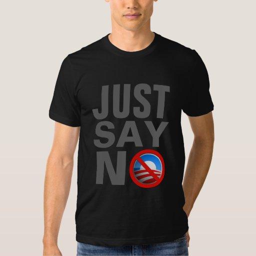Just say no.  NObama. T-Shirt