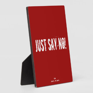 Just Say No! Quote Plaque