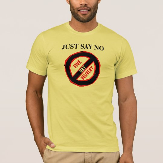 Just Say No to 5 Day T-Shirt