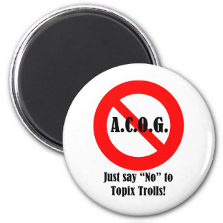 """Just say """"No"""" to ACOG! 2 Inch Round Magnet"""