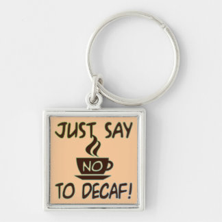 Just Say No To Decaf Keychain