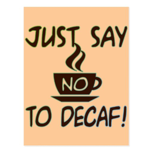 Just Say No To Decaf Postcard