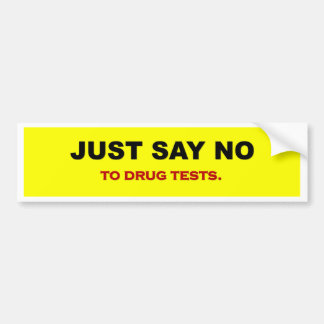 just-say-no-to-drug-tests bumper sticker