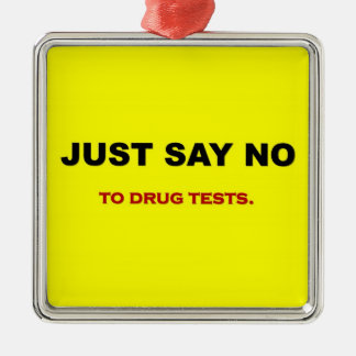 just-say-no-to-drug-tests metal ornament