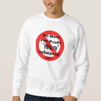 Just say No to For-Profit Health Insurance Sweatshirt