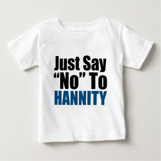 Just Say No To Hannity Baby T-Shirt