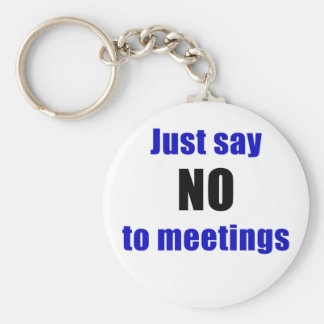 Just Say No To Meetings Basic Round Button Keychain
