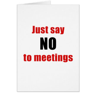 Just Say No To Meetings Card