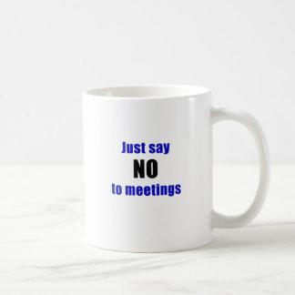 Just Say No To Meetings Coffee Mug