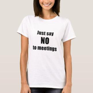 Just Say No To Meetings T-Shirt