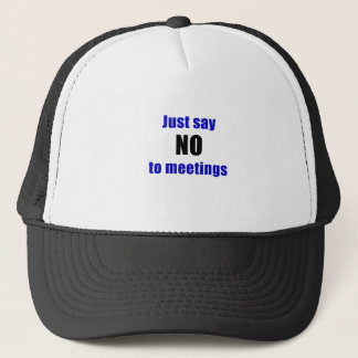 Just Say No To Meetings Trucker Hat