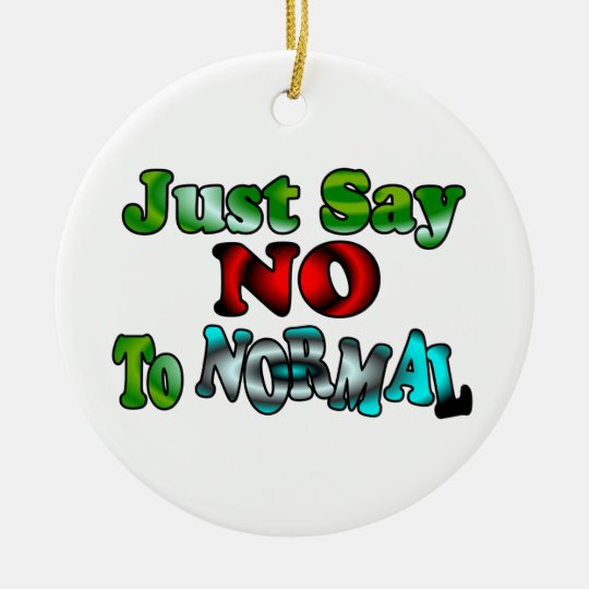 Just Say NO to NORMAL Ceramic Ornament