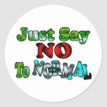 Just Say NO to NORMAL Classic Round Sticker