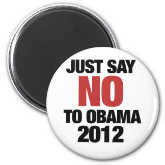 Just say NO to Obama 2012 Magnet