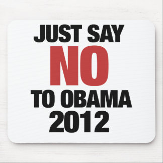 Just say NO to Obama 2012 Mouse Pad