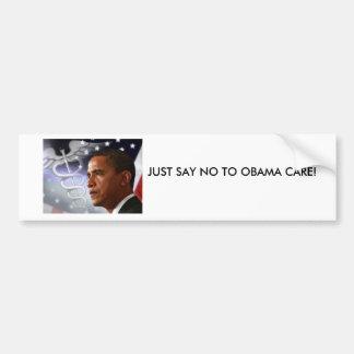 JUST SAY NO TO OBAMA CARE! BUMPER STICKER