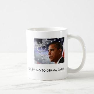 JUST SAY NO TO OBAMA CARE! CLASSIC WHITE COFFEE MUG