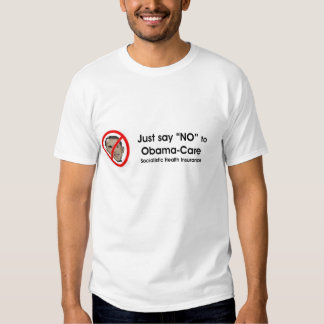 """Just say """"NO"""" to Obama-Care T-Shirt"""