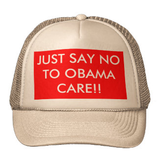 JUST SAY NO TO OBAMA CARE!! TRUCKER HAT