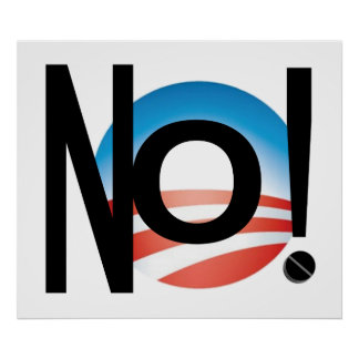 JUST SAY NO TO OBAMA'S POLICIES! POSTER