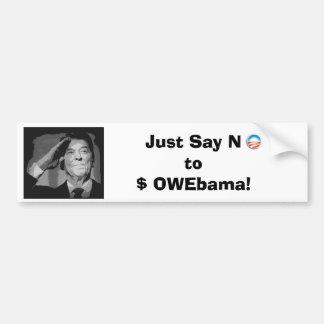 Just Say No to $ OWEbama! Bumper Sticker