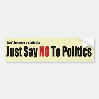 Just Say No To Politics Bumper Stickers