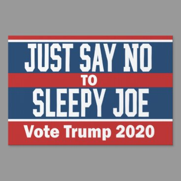 Just Say No to Sleepy Joe Funny Trump 2020 Sign Speedysigns_sign on  www.politicalproductsonline.com