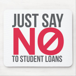Just Say No to Student Loans Mouse Pad