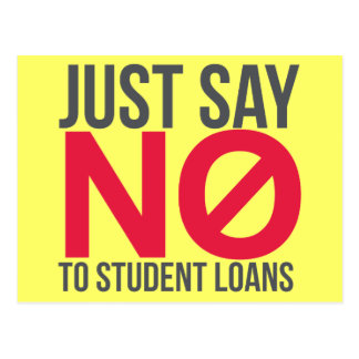 Just Say No to Student Loans Postcard