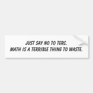 Just say no to TERC Math is a terrible thing to Bumper Sticker