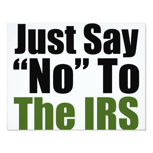 Just Say No To The IRS 4.25x5.5 Paper Invitation Card