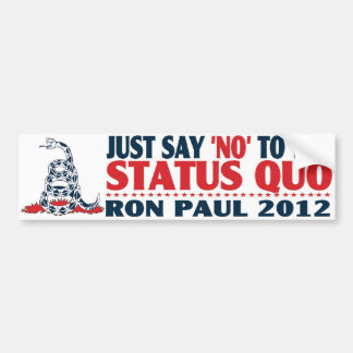 """Just say """"no"""" to the status quo car bumper sticker"""