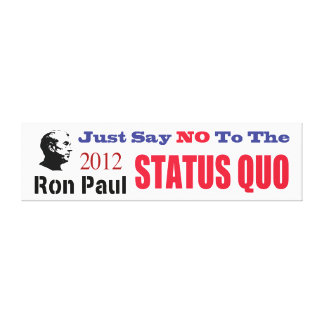 Just Say No To The Status Quo Ron Paul 2012 Canvas Prints