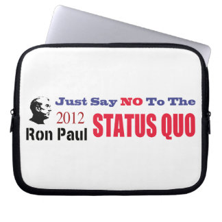 Just Say No To The Status Quo Ron Paul 2012 Laptop Sleeve