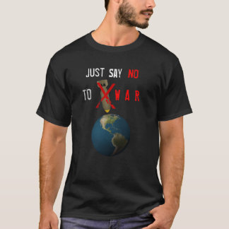 Just Say No to War - Version 2 T-Shirt