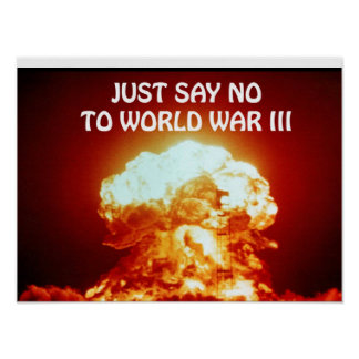 Just Say No to World War III Poster