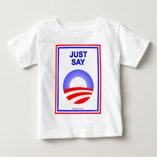Just Say O!  It's the best way re-elect Obama! Baby T-Shirt
