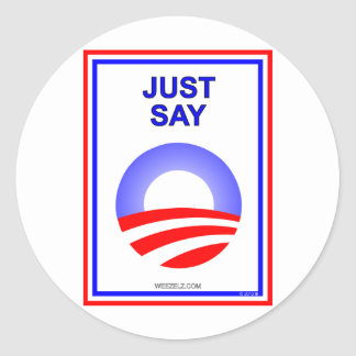 Just Say O!  It's the best way re-elect Obama! Classic Round Sticker