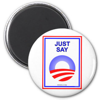 Just Say O!  It's the best way re-elect Obama! Magnet